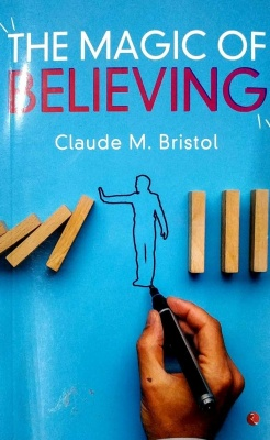 The Magic of Believing Paperback – 6 August 2017 by Claude M. Bristol  (Author)
